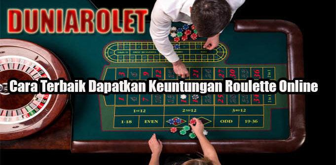 Cara Terbaik Dapatkan Keuntungan Roulette Online