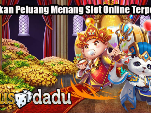Dapatkan Peluang Menang Slot Online Terpercaya