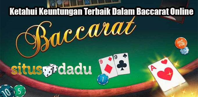 Ketahui Keuntungan Terbaik Dalam Baccarat Online