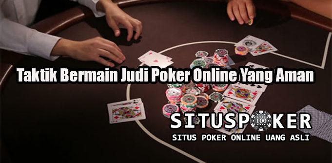 Taktik Bermain Judi Poker Online Yang Aman